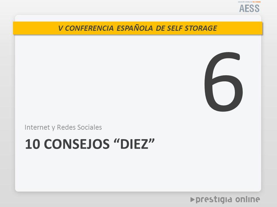 V CONFERENCIA ESPAÑOLA DE SELF STORAGE Internet y Redes Sociales 10 CONSEJOS DIEZ 6