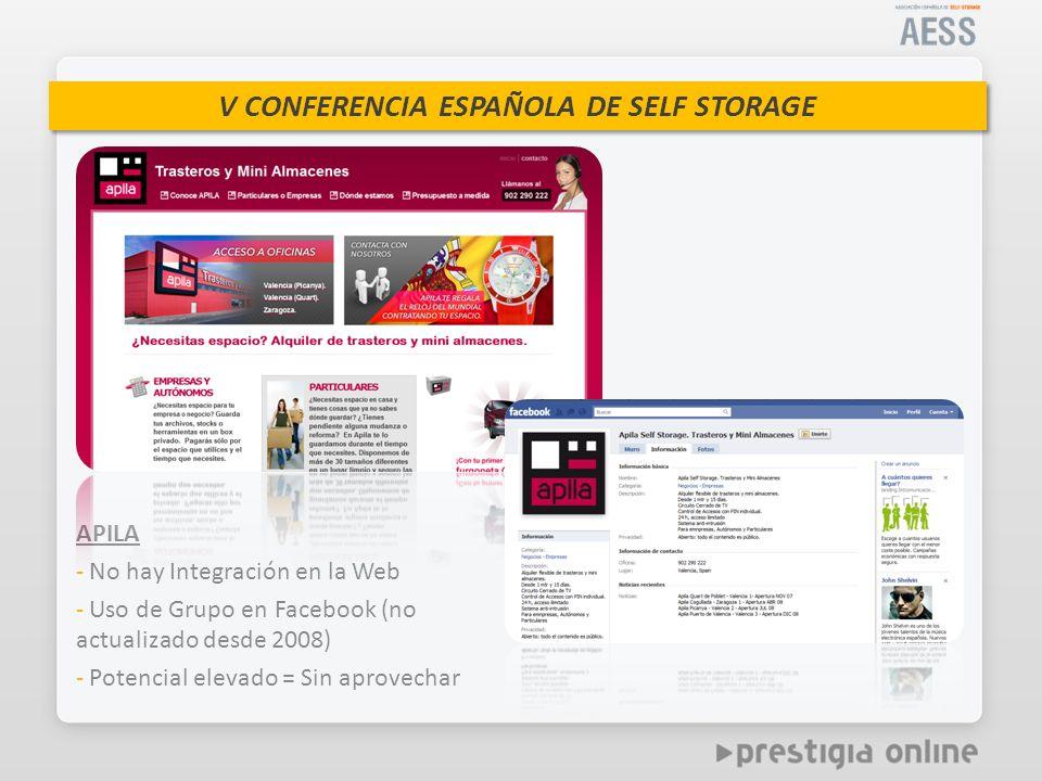 V CONFERENCIA ESPAÑOLA DE SELF STORAGE APILA - No hay Integración en la Web - Uso de Grupo en Facebook (no actualizado desde 2008) - Potencial elevado = Sin aprovechar
