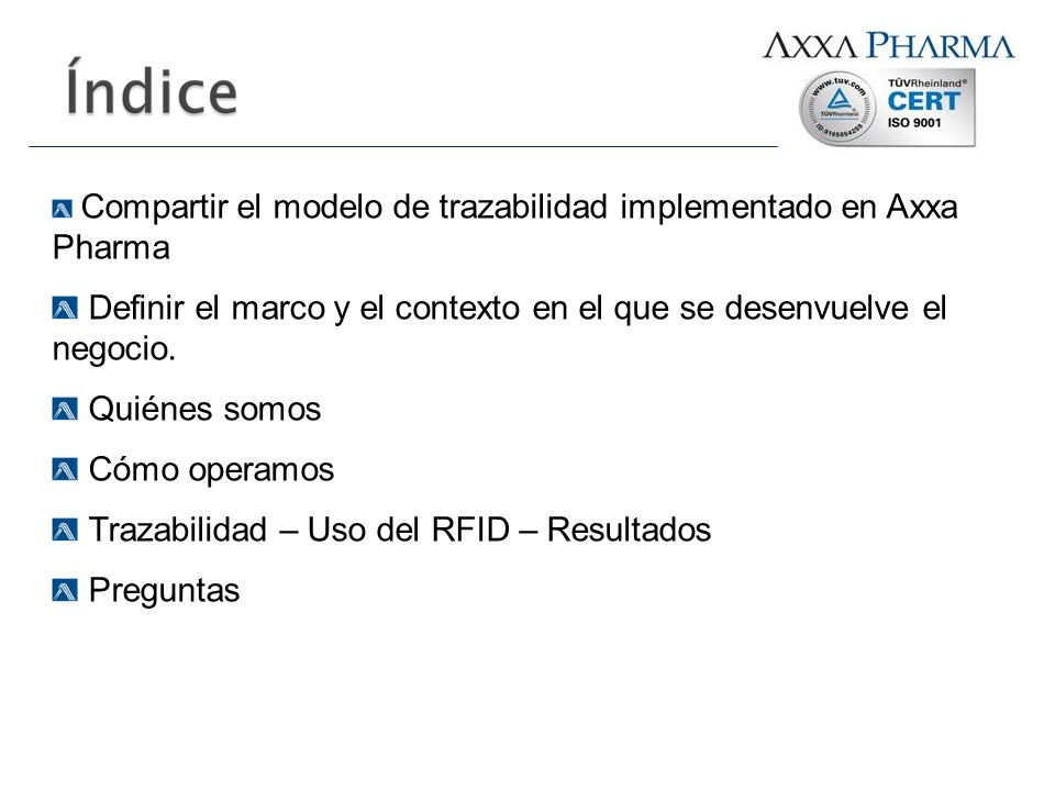 Compartir el modelo de trazabilidad implementado en Axxa Pharma Definir el marco y el contexto en el que se desenvuelve el negocio. Quiénes somos Cómo