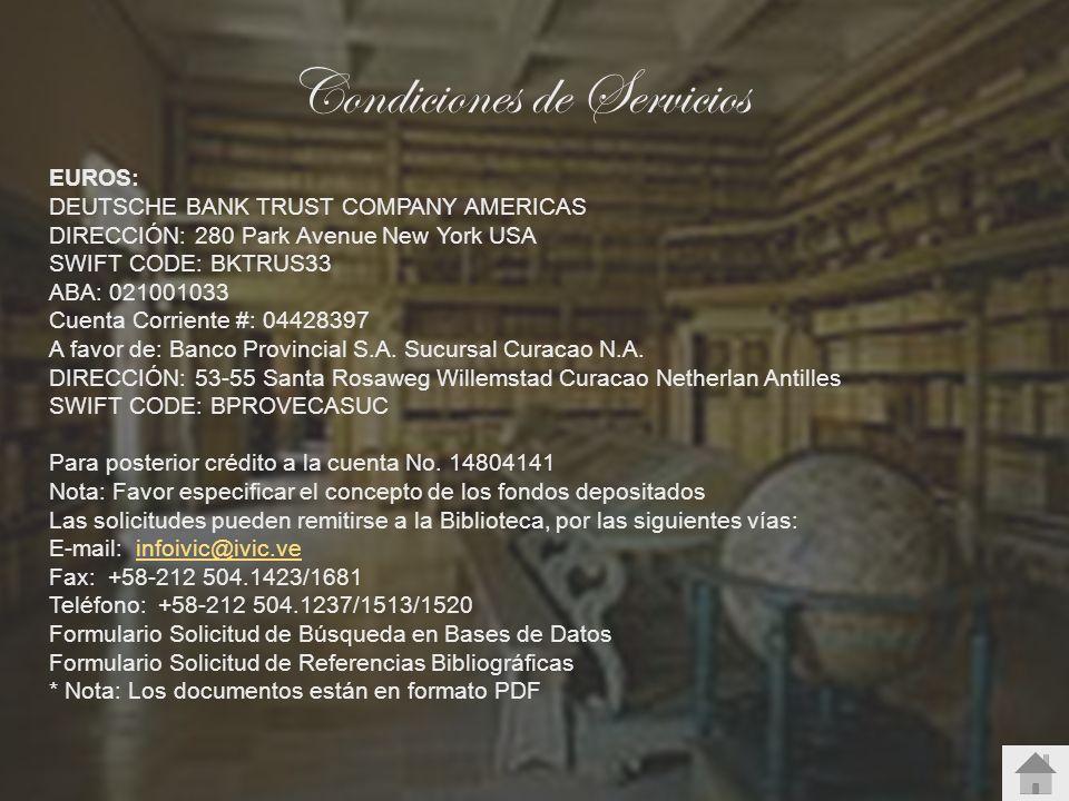 Condiciones de Servicios EUROS: DEUTSCHE BANK TRUST COMPANY AMERICAS DIRECCIÓN: 280 Park Avenue New York USA SWIFT CODE: BKTRUS33 ABA: 021001033 Cuent