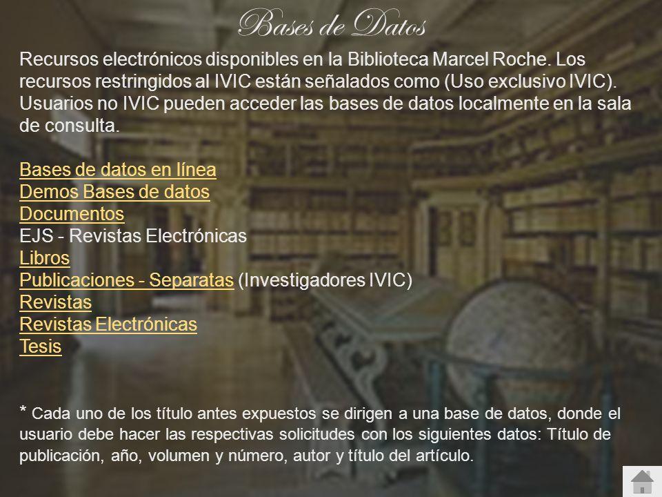 Bases de Datos Recursos electrónicos disponibles en la Biblioteca Marcel Roche. Los recursos restringidos al IVIC están señalados como (Uso exclusivo