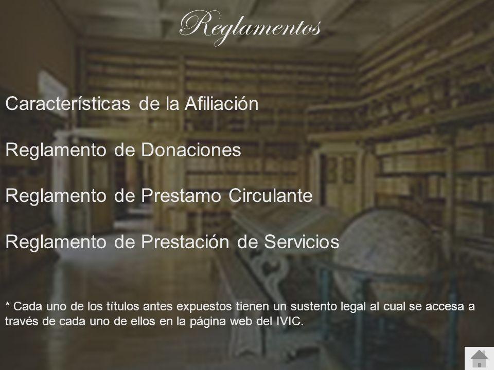 Reglamentos Características de la Afiliación Reglamento de Donaciones Reglamento de Prestamo Circulante Reglamento de Prestación de Servicios * Cada u