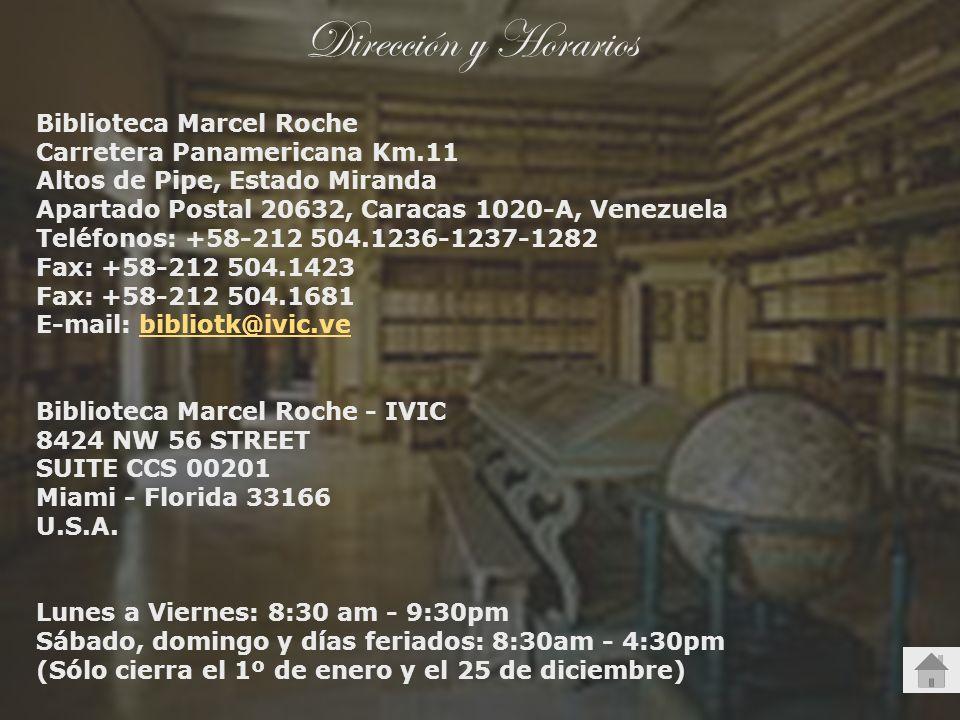 Dirección y Horarios Biblioteca Marcel Roche Carretera Panamericana Km.11 Altos de Pipe, Estado Miranda Apartado Postal 20632, Caracas 1020-A, Venezue