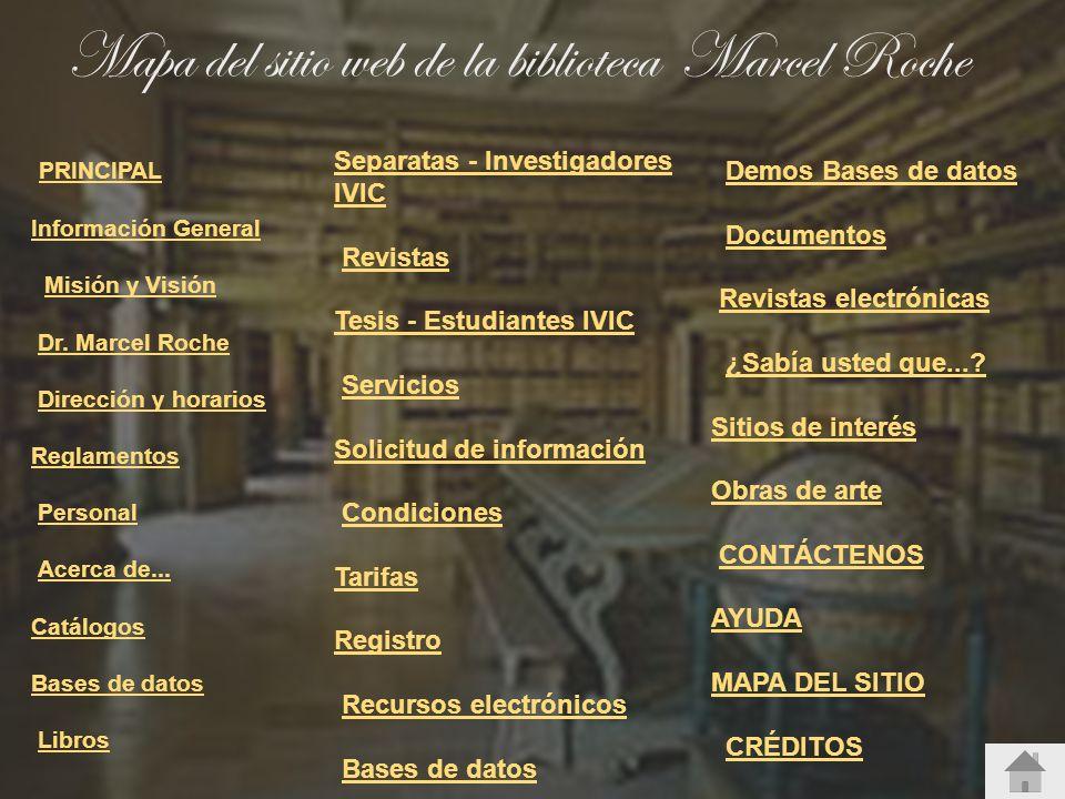 Mapa del sitio web de la biblioteca Marcel Roche PRINCIPAL Información General Misión y Visión Dr. Marcel Roche Dirección y horarios Reglamentos Perso