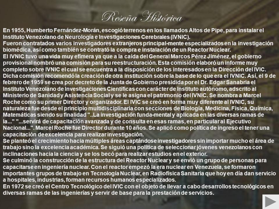 Reseña Histórica En 1955, Humberto Fernández-Morán, escogió terrenos en los llamados Altos de Pipe, para instalar el Instituto Venezolano de Neurologí