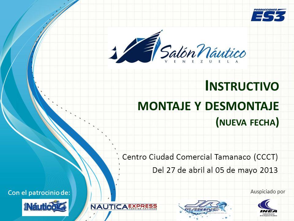 I NSTRUCTIVO MONTAJE Y DESMONTAJE ( NUEVA FECHA ) Centro Ciudad Comercial Tamanaco (CCCT) Del 27 de abril al 05 de mayo 2013 Con el patrocinio de: Aus