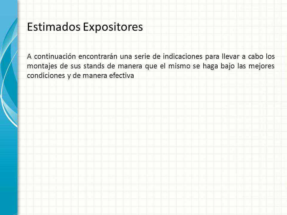 Estimados Expositores A continuación encontrarán una serie de indicaciones para llevar a cabo los montajes de sus stands de manera que el mismo se hag