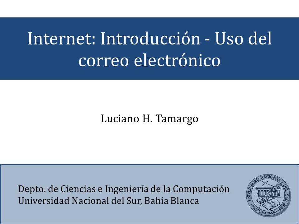 Internet: Introducción - Uso del correo electrónico Depto. de Ciencias e Ingeniería de la Computación Universidad Nacional del Sur, Bahía Blanca Lucia