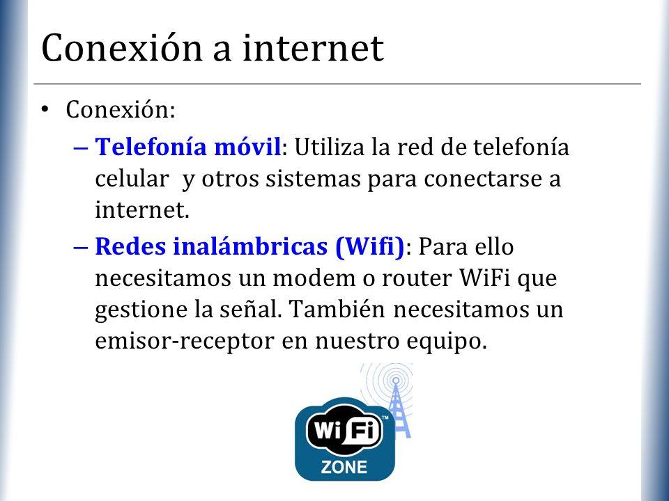XP Conexión a internet Conexión: – Telefonía móvil: Utiliza la red de telefonía celular y otros sistemas para conectarse a internet. – Redes inalámbri