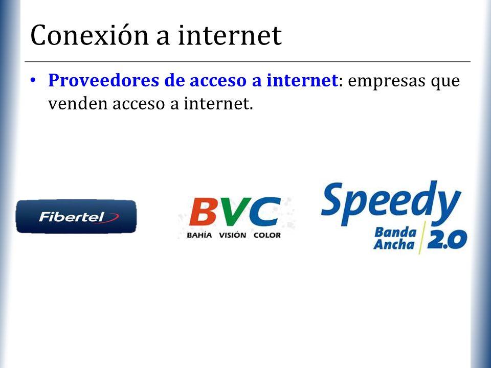 XP Conexión a internet Proveedores de acceso a internet: empresas que venden acceso a internet.