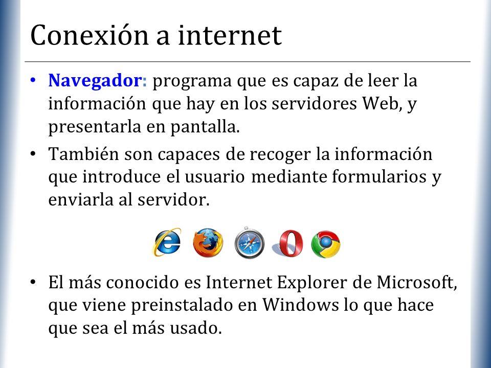 XP Conexión a internet Navegador: programa que es capaz de leer la información que hay en los servidores Web, y presentarla en pantalla. También son c
