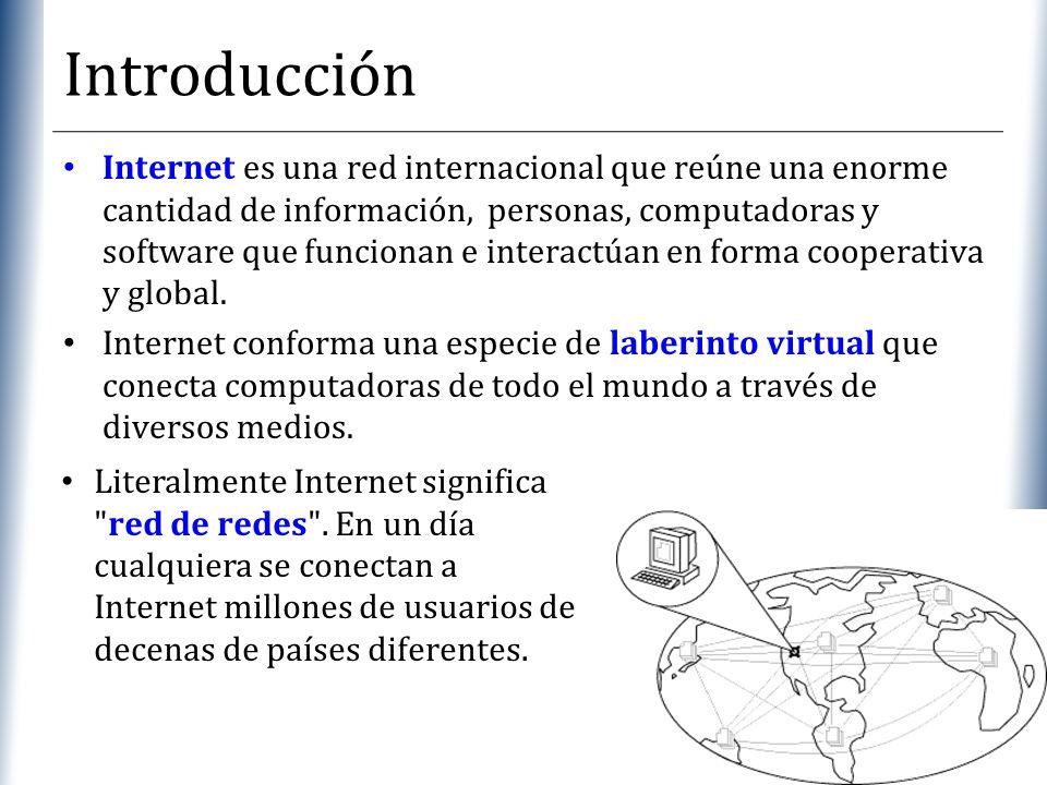 XP Introducción Internet es una red internacional que reúne una enorme cantidad de información, personas, computadoras y software que funcionan e inte