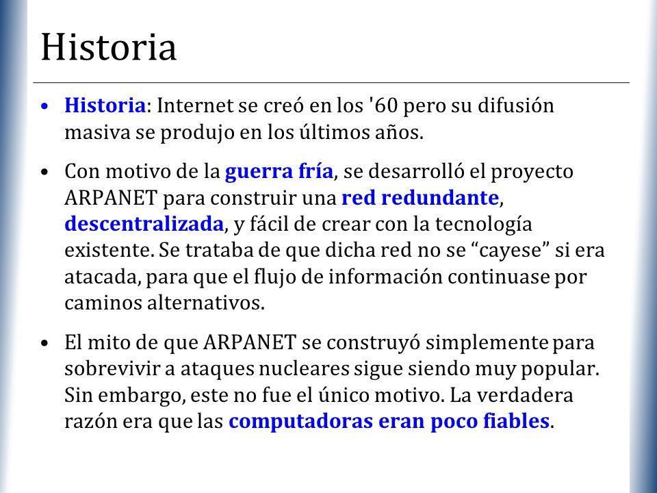 XP Historia Historia: Internet se creó en los '60 pero su difusión masiva se produjo en los últimos años. Con motivo de la guerra fría, se desarrolló