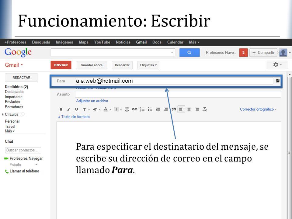 XP Funcionamiento: Escribir Para especificar el destinatario del mensaje, se escribe su dirección de correo en el campo llamado Para. ale.web@hotmail.