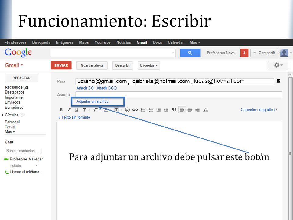 XP Funcionamiento: Escribir luciano@gmail.com gabriela@hotmail.com, lucas@hotmail.com, Para adjuntar un archivo debe pulsar este botón