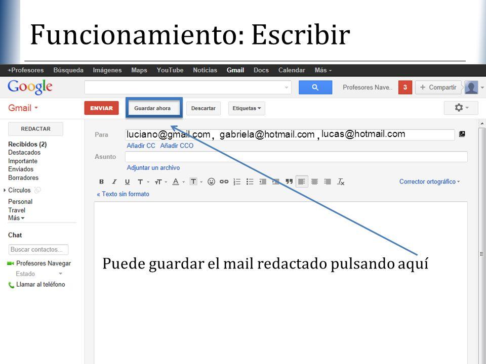 XP Funcionamiento: Escribir luciano@gmail.com gabriela@hotmail.com, lucas@hotmail.com, Puede guardar el mail redactado pulsando aquí