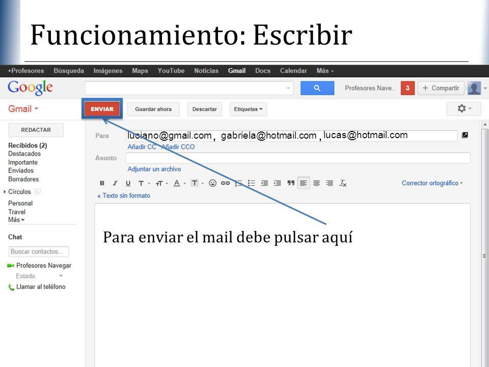 XP Funcionamiento: Escribir luciano@gmail.com gabriela@hotmail.com, lucas@hotmail.com, Para enviar el mail debe pulsar aquí