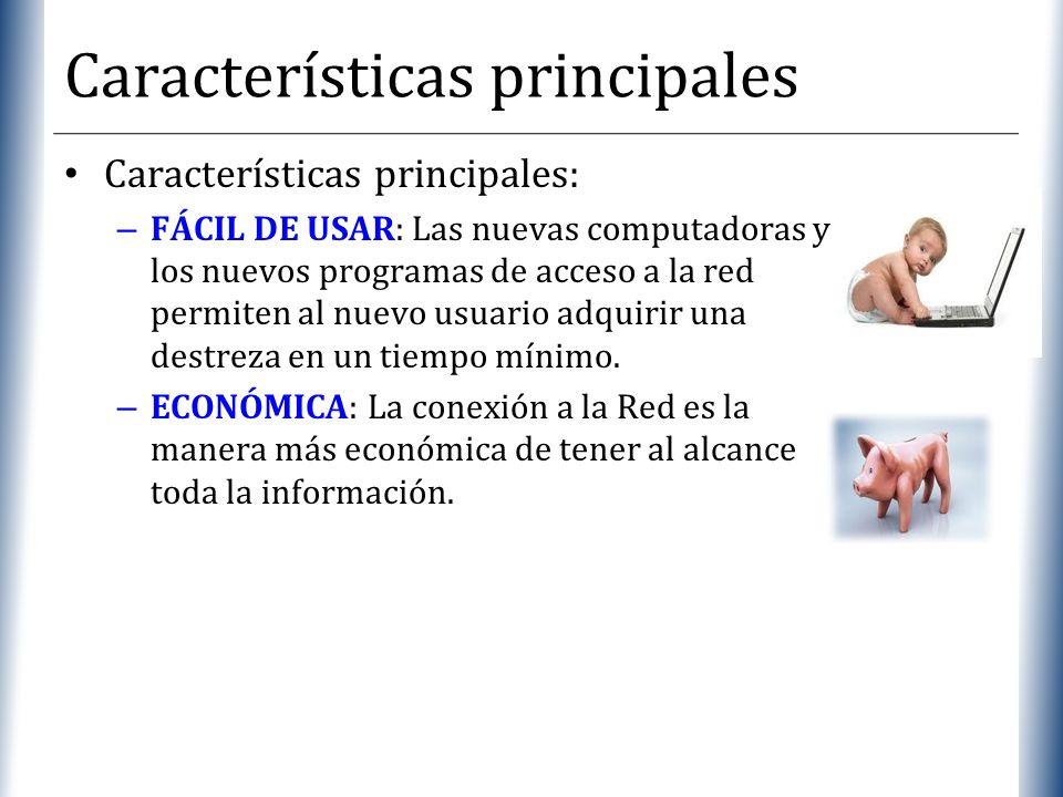 XP Características principales Características principales: – FÁCIL DE USAR: Las nuevas computadoras y los nuevos programas de acceso a la red permite
