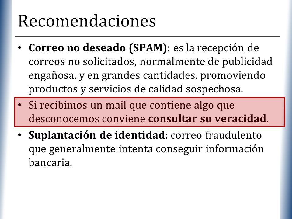 XP Recomendaciones Correo no deseado (SPAM): es la recepción de correos no solicitados, normalmente de publicidad engañosa, y en grandes cantidades, p