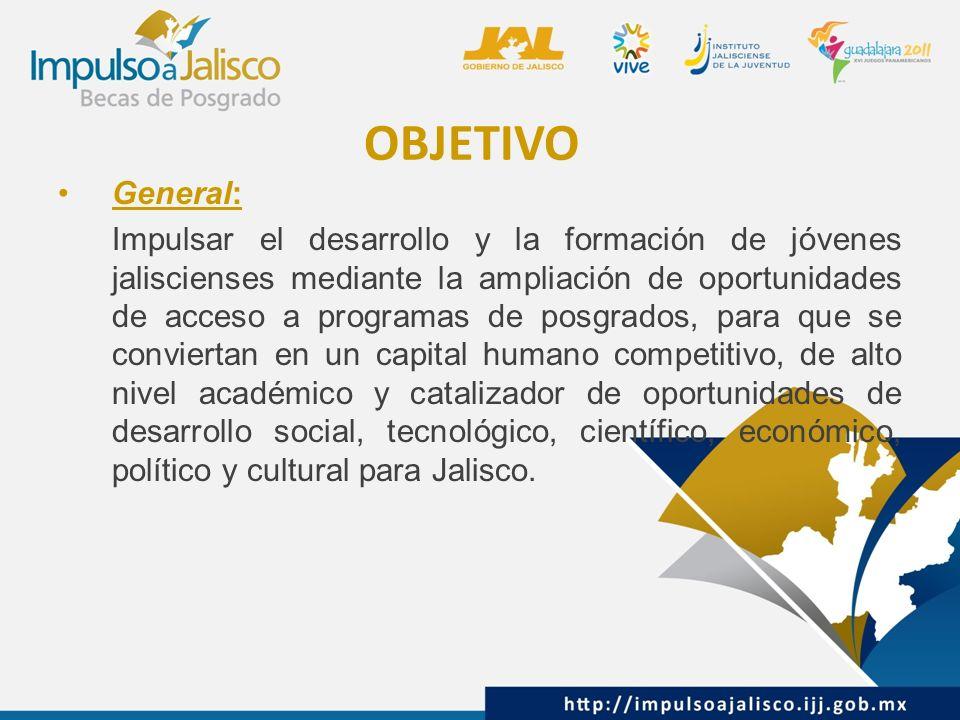 General: Impulsar el desarrollo y la formación de jóvenes jaliscienses mediante la ampliación de oportunidades de acceso a programas de posgrados, para que se conviertan en un capital humano competitivo, de alto nivel académico y catalizador de oportunidades de desarrollo social, tecnológico, científico, económico, político y cultural para Jalisco.