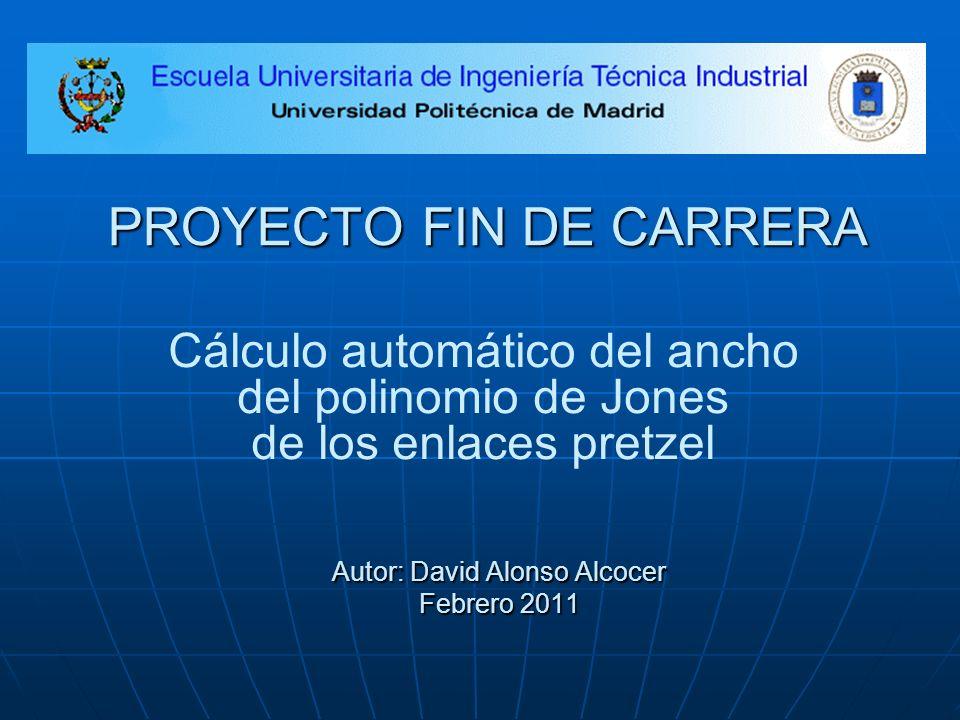 PROYECTO FIN DE CARRERA Autor: David Alonso Alcocer Febrero 2011 Cálculo automático del ancho del polinomio de Jones de los enlaces pretzel