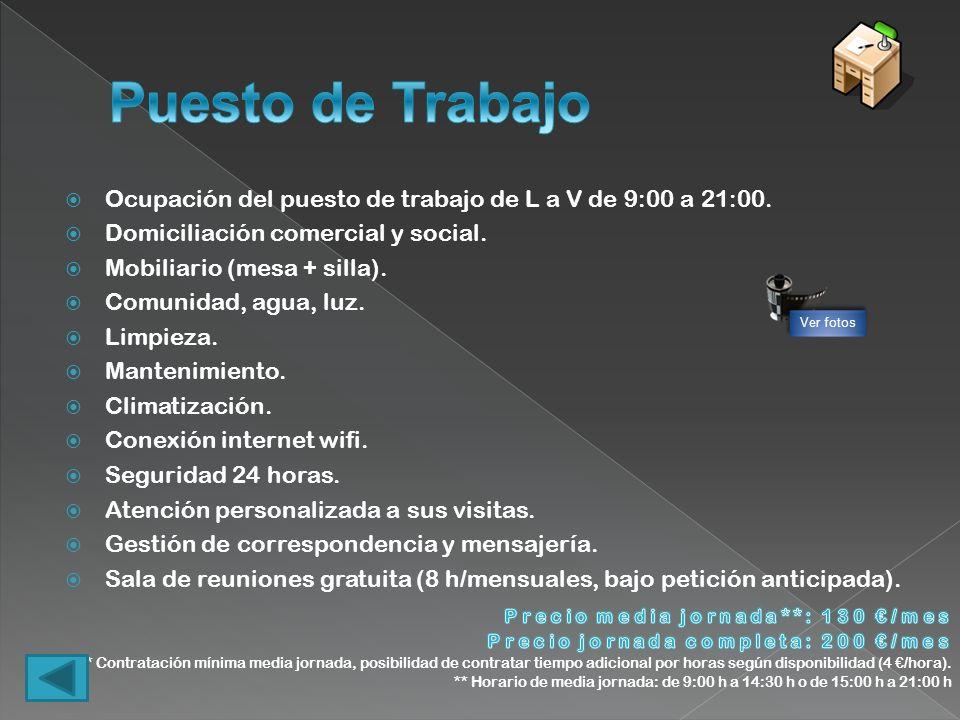Ocupación del puesto de trabajo de L a V de 9:00 a 21:00. Domiciliación comercial y social. Mobiliario (mesa + silla). Comunidad, agua, luz. Limpieza.