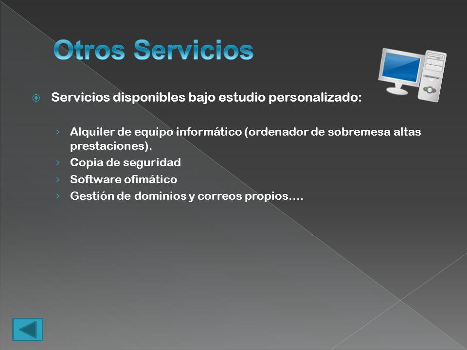 Servicios disponibles bajo estudio personalizado: Alquiler de equipo informático (ordenador de sobremesa altas prestaciones). Copia de seguridad Softw