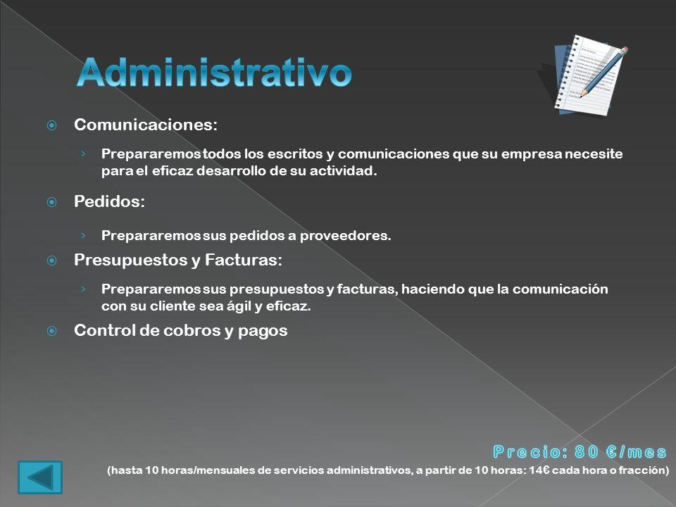Comunicaciones: Prepararemos todos los escritos y comunicaciones que su empresa necesite para el eficaz desarrollo de su actividad. Pedidos: Preparare