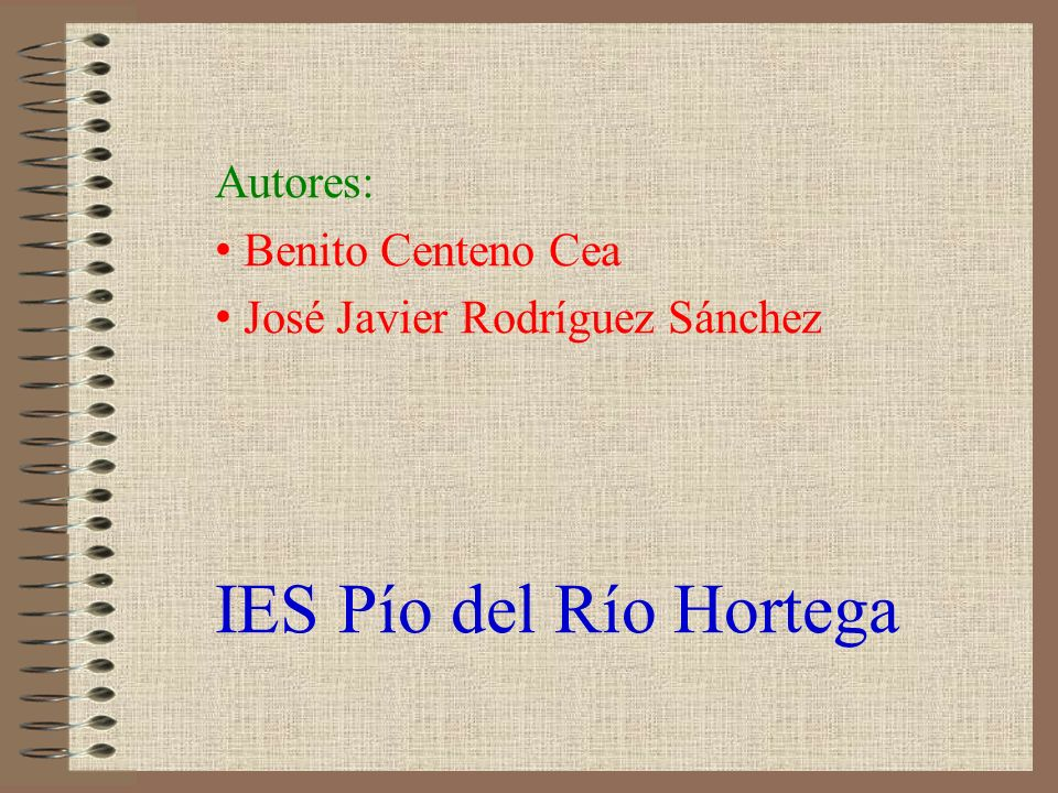 Autores: Benito Centeno Cea José Javier Rodríguez Sánchez IES Pío del Río Hortega