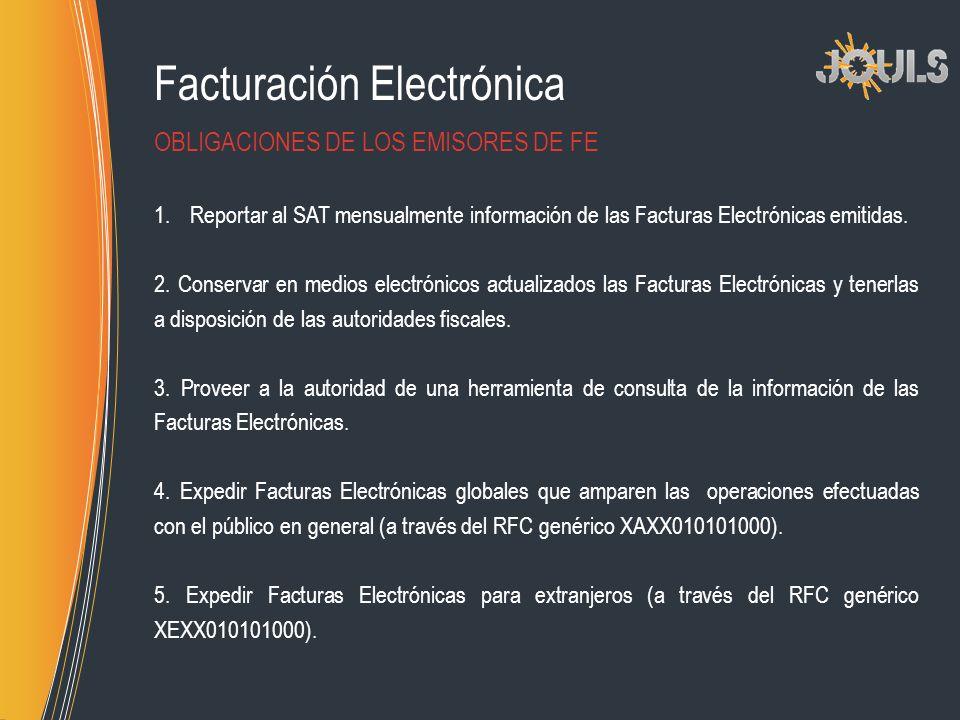Facturación Electrónica 1.Reportar al SAT mensualmente información de las Facturas Electrónicas emitidas. 2. Conservar en medios electrónicos actualiz