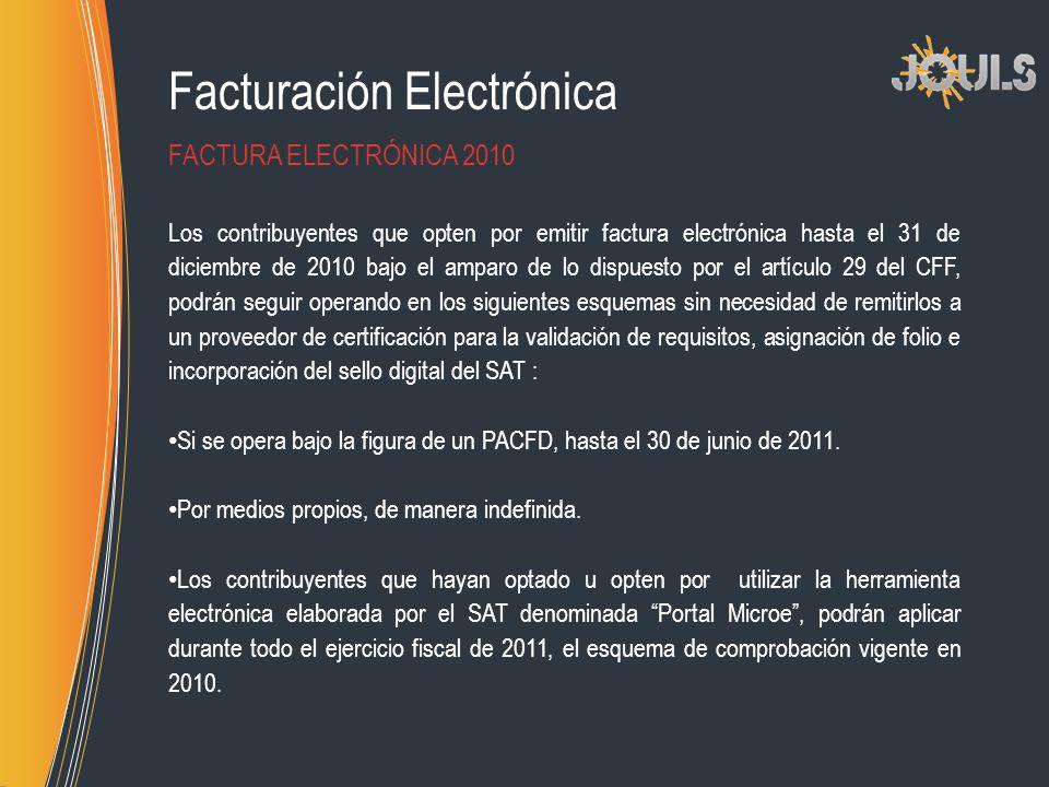 Facturación Electrónica Los contribuyentes que opten por emitir factura electrónica hasta el 31 de diciembre de 2010 bajo el amparo de lo dispuesto po