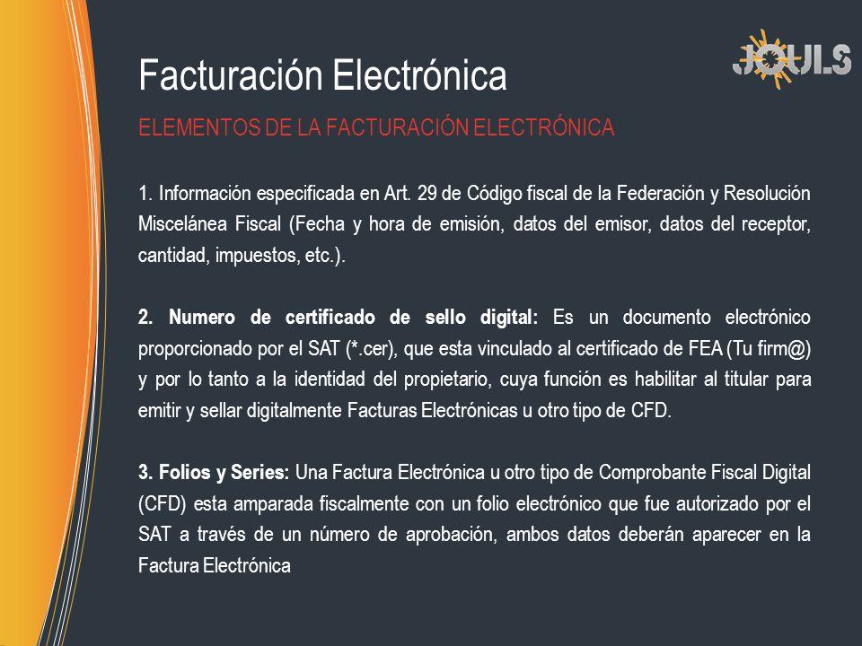 Facturación Electrónica 1. Información especificada en Art. 29 de Código fiscal de la Federación y Resolución Miscelánea Fiscal (Fecha y hora de emisi
