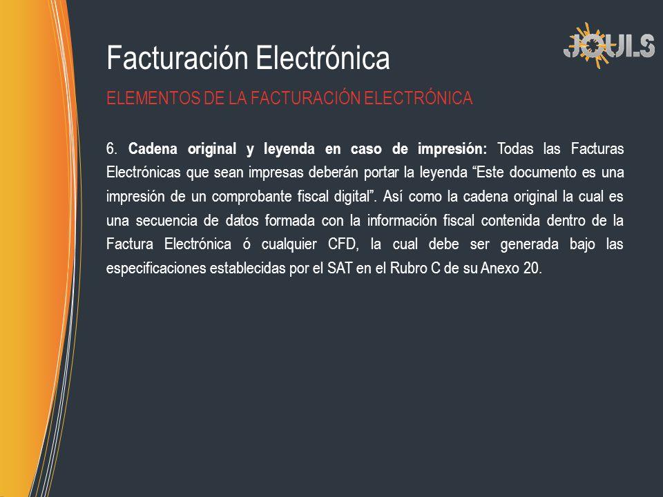 Facturación Electrónica 6. Cadena original y leyenda en caso de impresión: Todas las Facturas Electrónicas que sean impresas deberán portar la leyenda