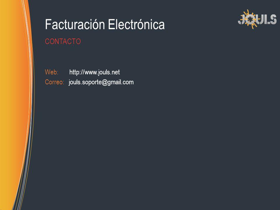 Facturación Electrónica Web: http://www.jouls.net Correo: jouls.soporte@gmail.com CONTACTO