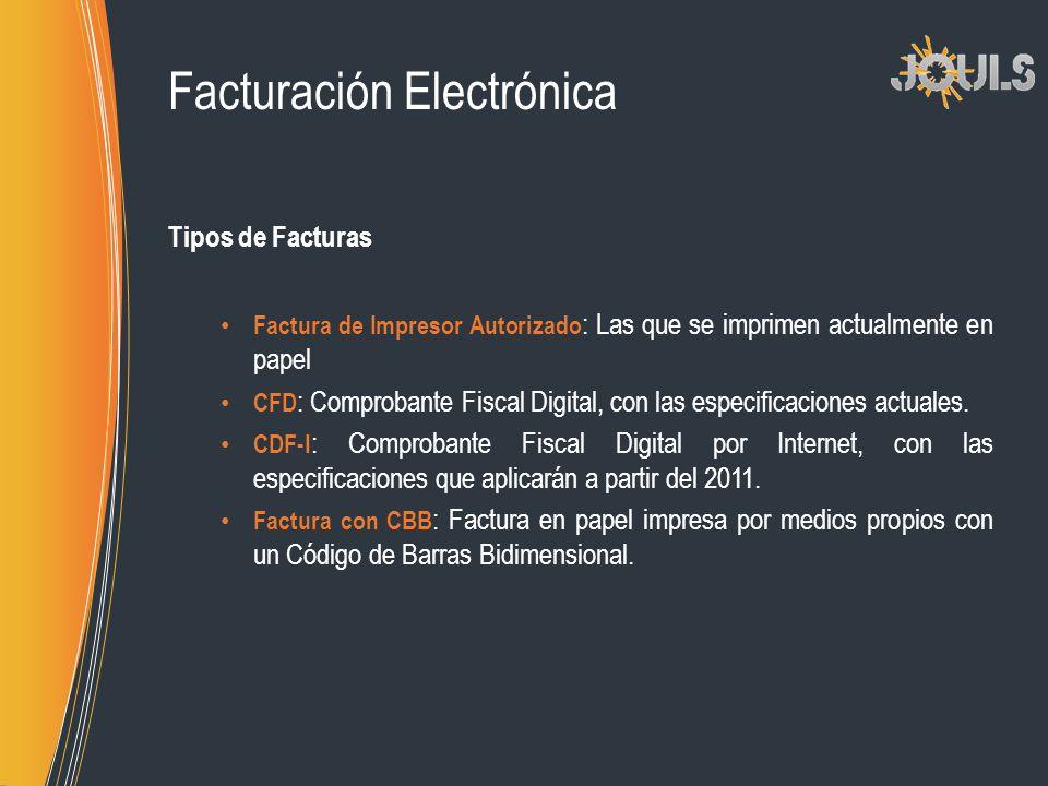 Facturación Electrónica Tipos de Facturas Factura de Impresor Autorizado : Las que se imprimen actualmente en papel CFD : Comprobante Fiscal Digital,