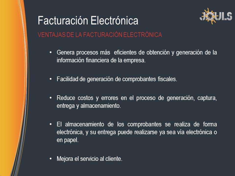 Facturación Electrónica Genera procesos más eficientes de obtención y generación de la información financiera de la empresa. Facilidad de generación d