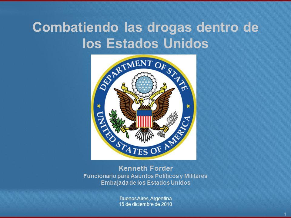 Combatiendo las drogas dentro de los Estados Unidos Buenos Aires, Argentina 15 de diciembre de 2010 1 Kenneth Forder Funcionario para Asuntos Político