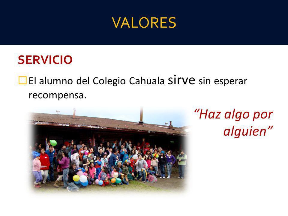 SERVICIO El alumno del Colegio Cahuala sirve sin esperar recompensa. Haz algo por alguien VALORES