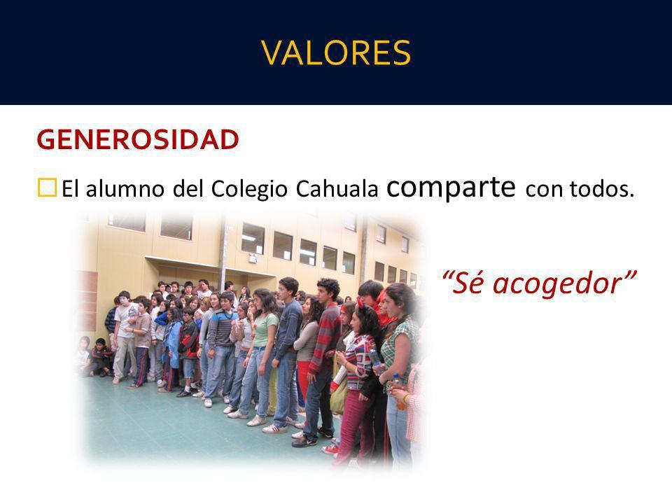 GENEROSIDAD El alumno del Colegio Cahuala comparte con todos. Sé acogedor VALORES