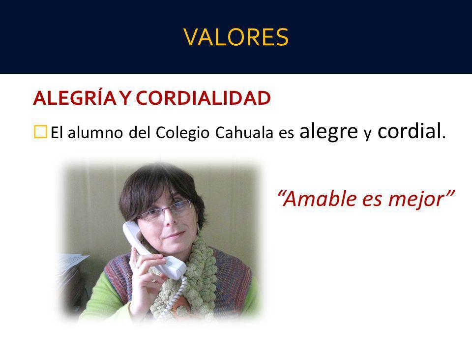 ALEGRÍA Y CORDIALIDAD El alumno del Colegio Cahuala es alegre y cordial. Amable es mejor VALORES