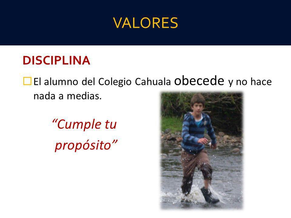 DISCIPLINA El alumno del Colegio Cahuala obecede y no hace nada a medias. Cumple tu propósito VALORES