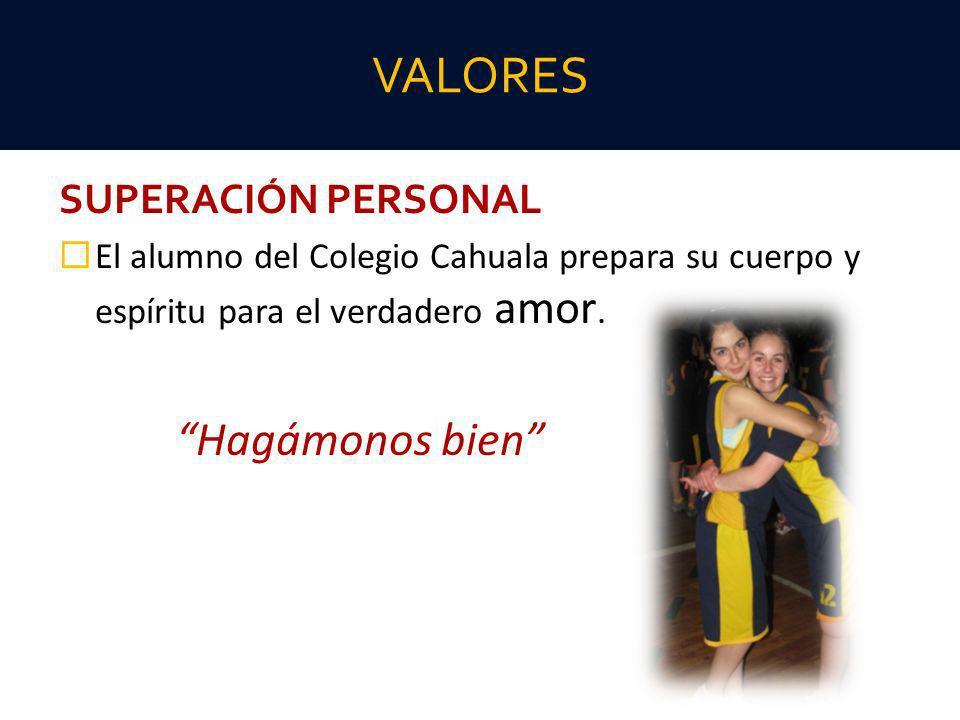 SUPERACIÓN PERSONAL El alumno del Colegio Cahuala prepara su cuerpo y espíritu para el verdadero amor. Hagámonos bien VALORES