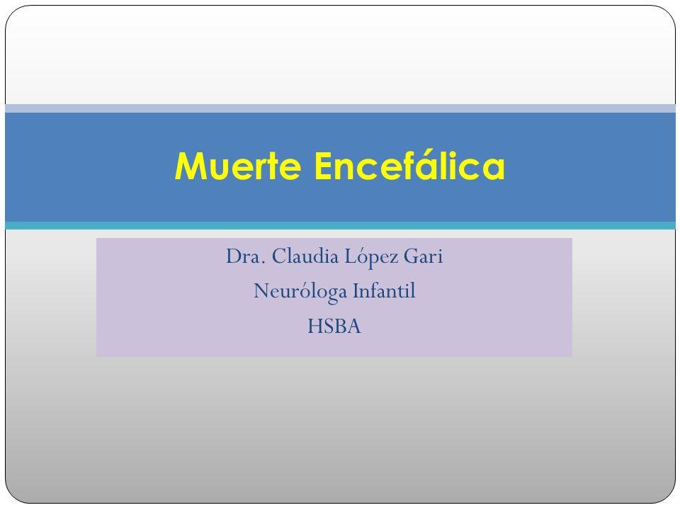 Muerte Encefálica Dra. Claudia López Gari Neuróloga Infantil HSBA