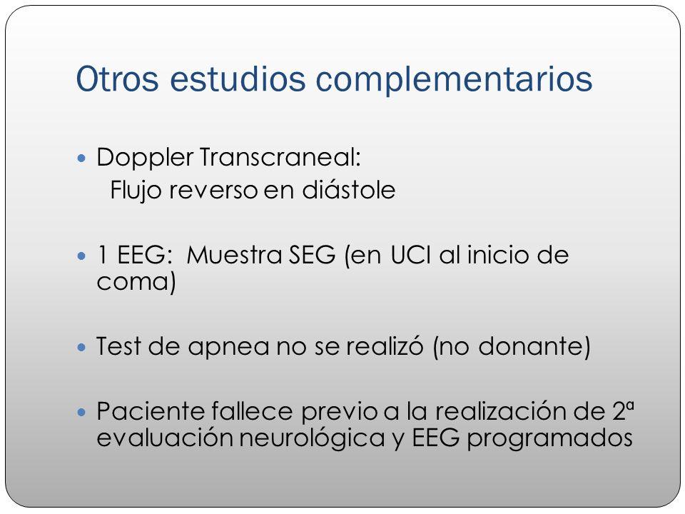 Otros estudios complementarios Doppler Transcraneal: Flujo reverso en diástole 1 EEG: Muestra SEG (en UCI al inicio de coma) Test de apnea no se reali
