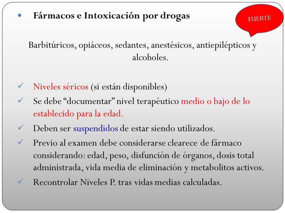 Fármacos e Intoxicación por drogas Barbitúricos, opiáceos, sedantes, anestésicos, antiepilépticos y alcoholes. Niveles séricos (si están disponibles)