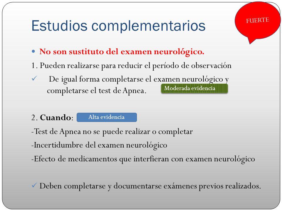 Estudios complementarios No son sustituto del examen neurológico. 1. Pueden realizarse para reducir el período de observación De igual forma completar