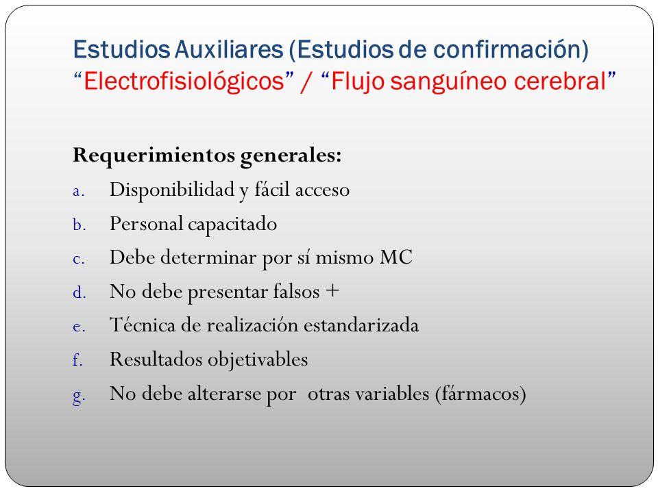 Estudios Auxiliares (Estudios de confirmación)Electrofisiológicos / Flujo sanguíneo cerebral Requerimientos generales: a. Disponibilidad y fácil acces
