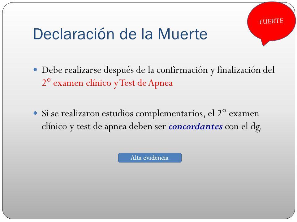 Declaración de la Muerte Debe realizarse después de la confirmación y finalización del 2° examen clínico y Test de Apnea Si se realizaron estudios com