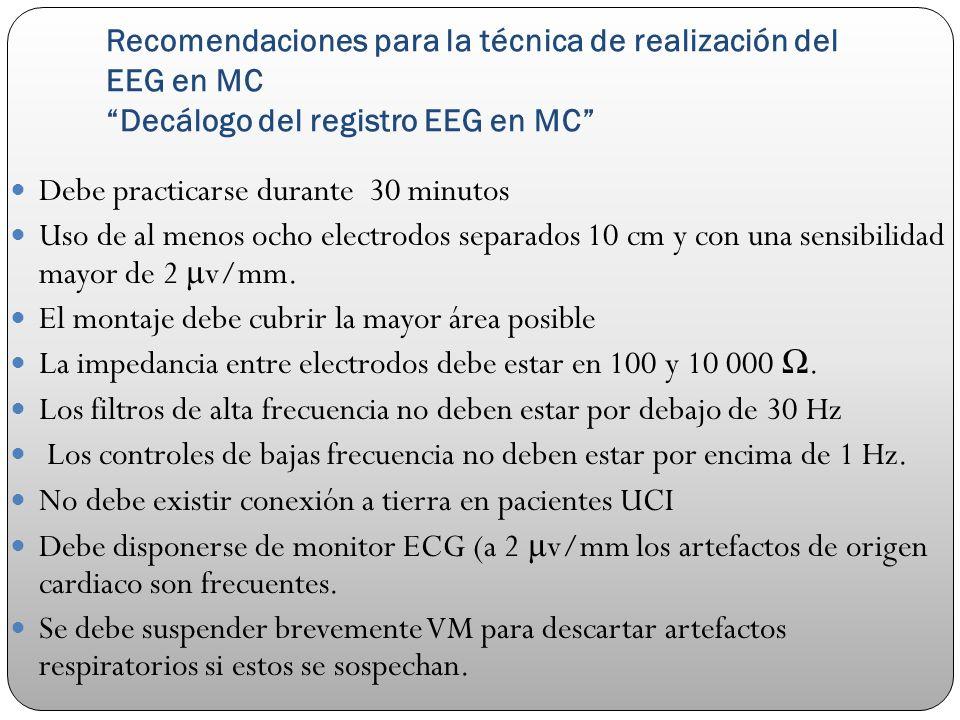 Recomendaciones para la técnica de realización del EEG en MC Decálogo del registro EEG en MC Debe practicarse durante 30 minutos Uso de al menos ocho