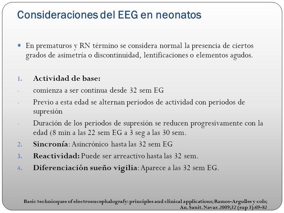 Consideraciones del EEG en neonatos En prematuros y RN término se considera normal la presencia de ciertos grados de asimetría o discontinuidad, lenti